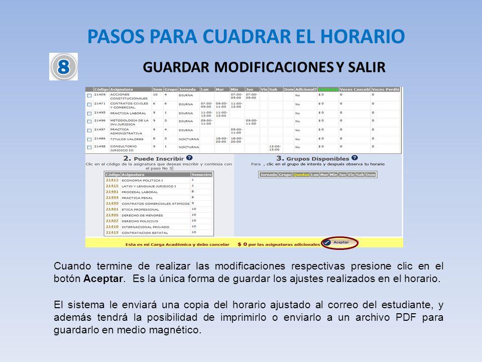 PASOS PARA CUADRAR EL HORARIO GUARDAR MODIFICACIONES Y SALIR Cuando termine de realizar las modificaciones respectivas presione clic en el botón Acept