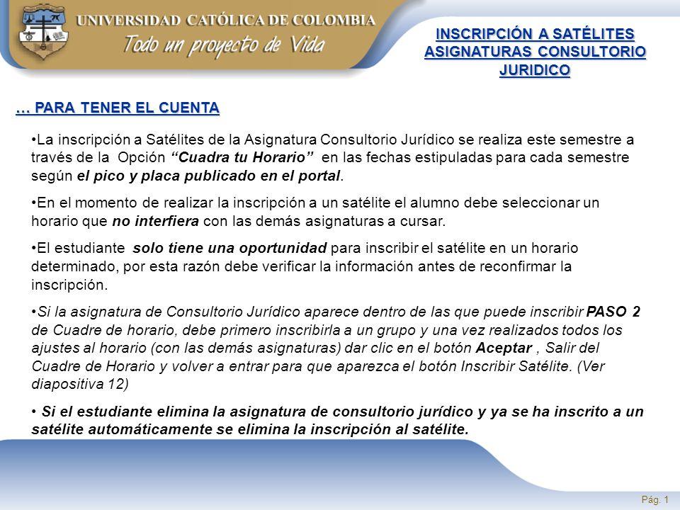 Pág. 1 INSCRIPCIÓN A SATÉLITES ASIGNATURAS CONSULTORIO JURIDICO … PARA TENER EL CUENTA La inscripción a Satélites de la Asignatura Consultorio Jurídic