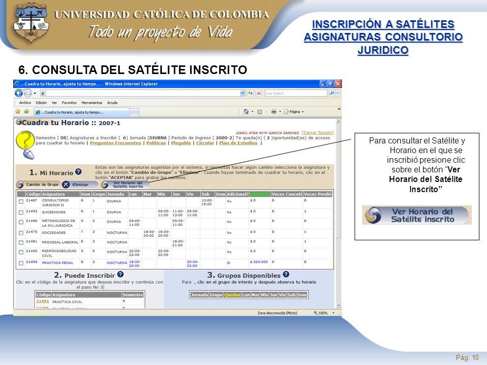 Pág. 10 INSCRIPCIÓN A SATÉLITES ASIGNATURAS CONSULTORIO JURIDICO Para consultar el Satélite y Horario en el que se inscribió presione clic sobre el bo