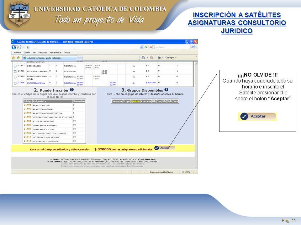 Pág. 11 INSCRIPCIÓN A SATÉLITES ASIGNATURAS CONSULTORIO JURIDICO ¡¡¡¡NO OLVIDE !!.