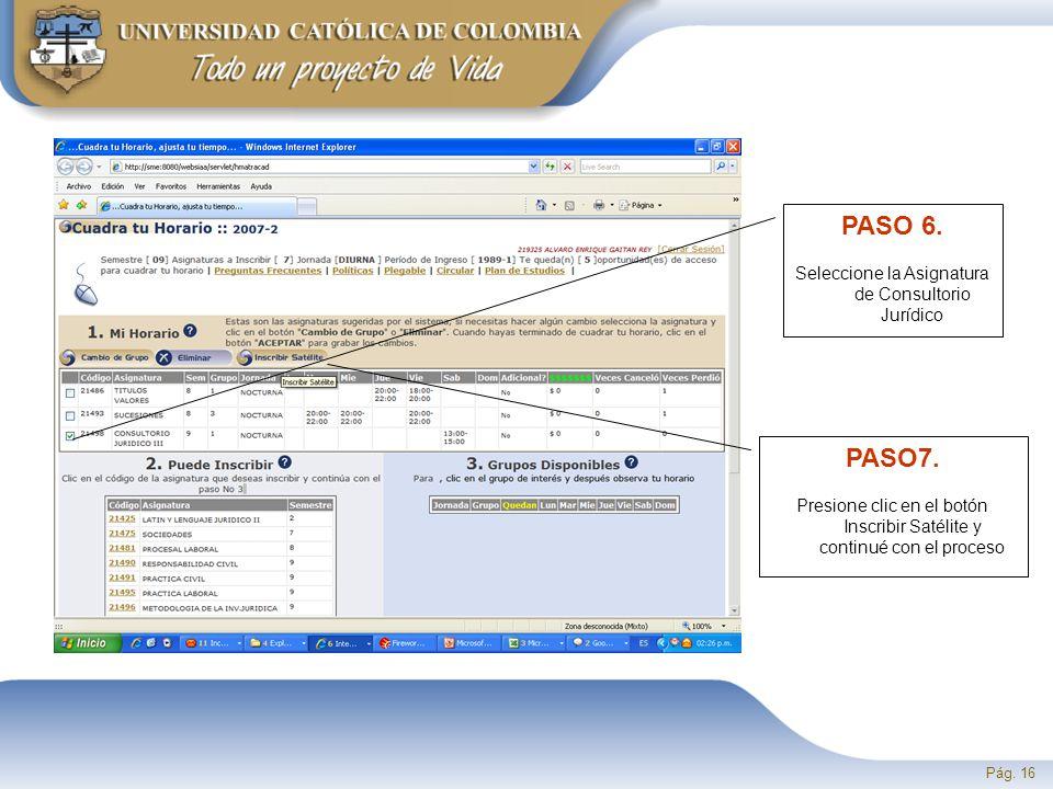 Pág. 16 PASO 6. Seleccione la Asignatura de Consultorio Jurídico PASO7.