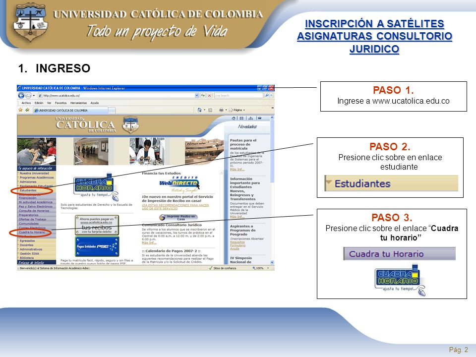 Pág. 2 INSCRIPCIÓN A SATÉLITES ASIGNATURAS CONSULTORIO JURIDICO 1.INGRESO PASO 1.