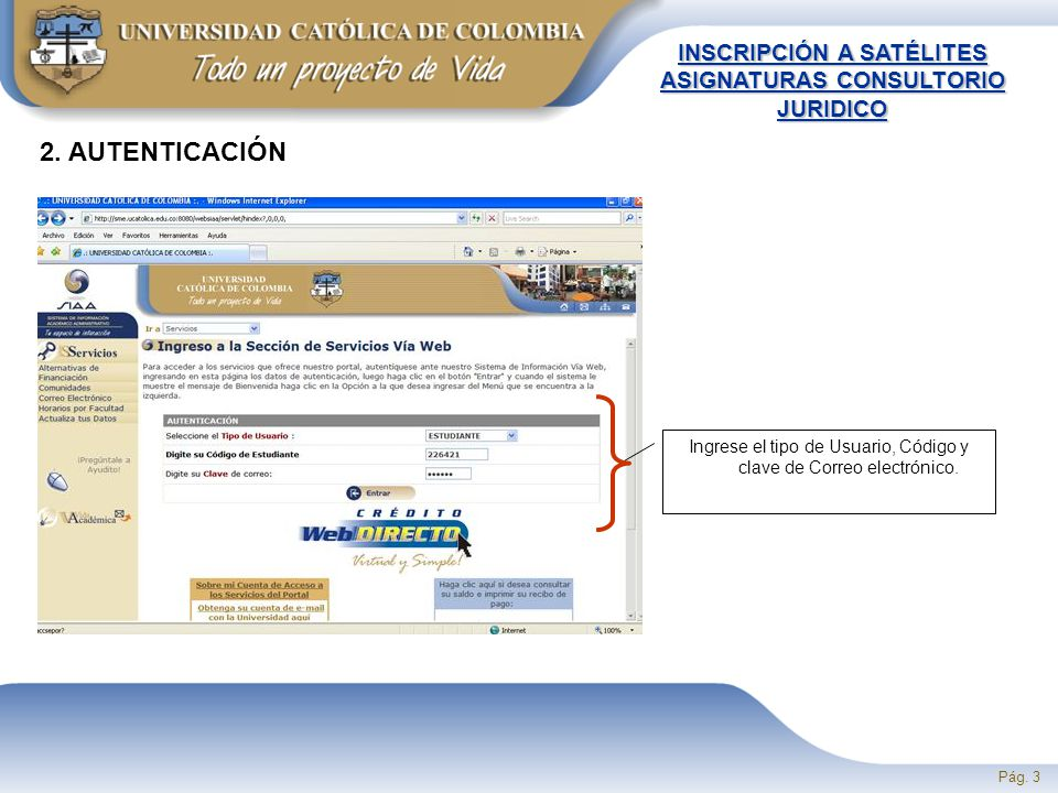 Pág. 3 2. AUTENTICACIÓN Ingrese el tipo de Usuario, Código y clave de Correo electrónico.