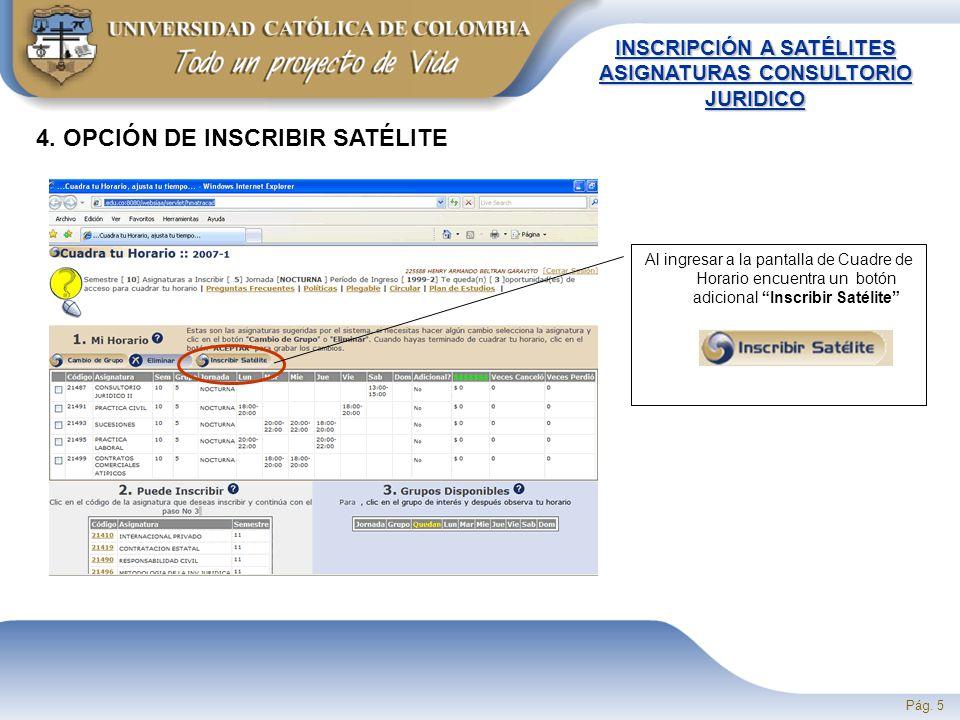 Pág. 5 INSCRIPCIÓN A SATÉLITES ASIGNATURAS CONSULTORIO JURIDICO Al ingresar a la pantalla de Cuadre de Horario encuentra un botón adicional Inscribir