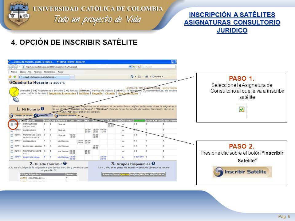 Pág. 6 PASO 1. Seleccione la Asignatura de Consultorio al que le va a inscribir satélite PASO 2.