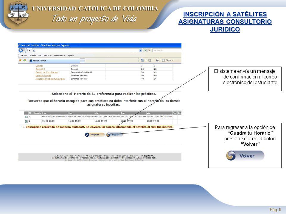 Pág. 9 El sistema envía un mensaje de confirmación al correo electrónico del estudiante Para regresar a la opción de Cuadra tu Horario presione clic e