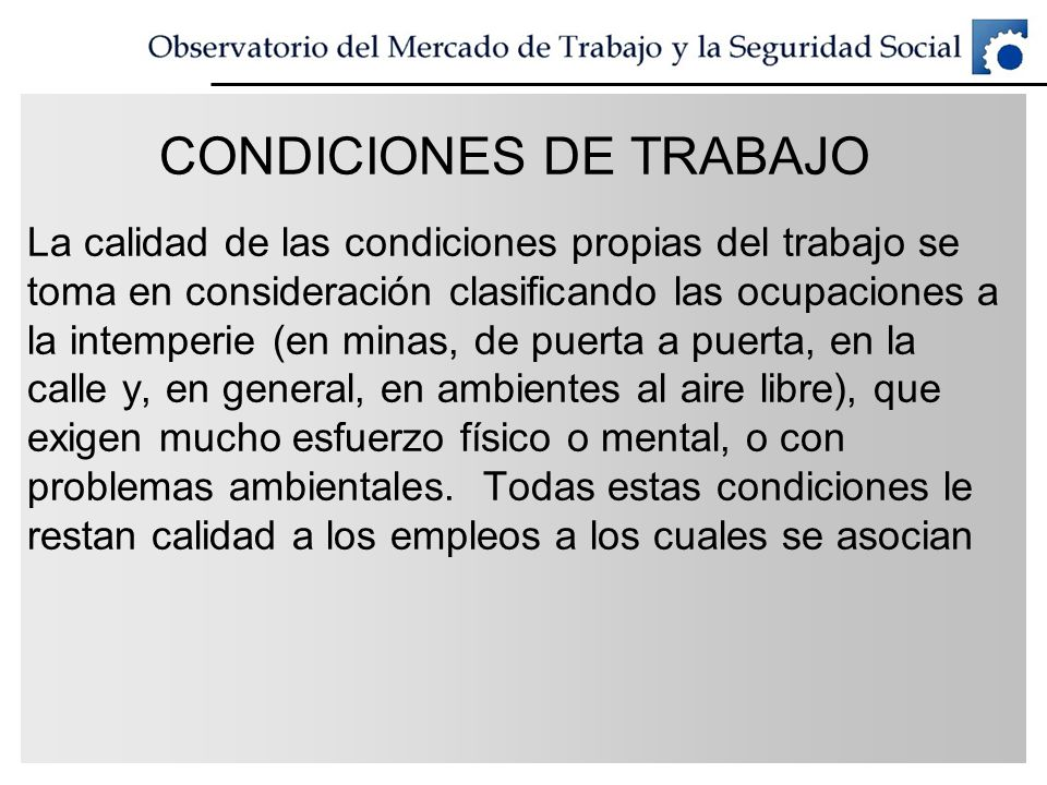CONDICIONES DE TRABAJO La calidad de las condiciones propias del trabajo se toma en consideración clasificando las ocupaciones a la intemperie (en min