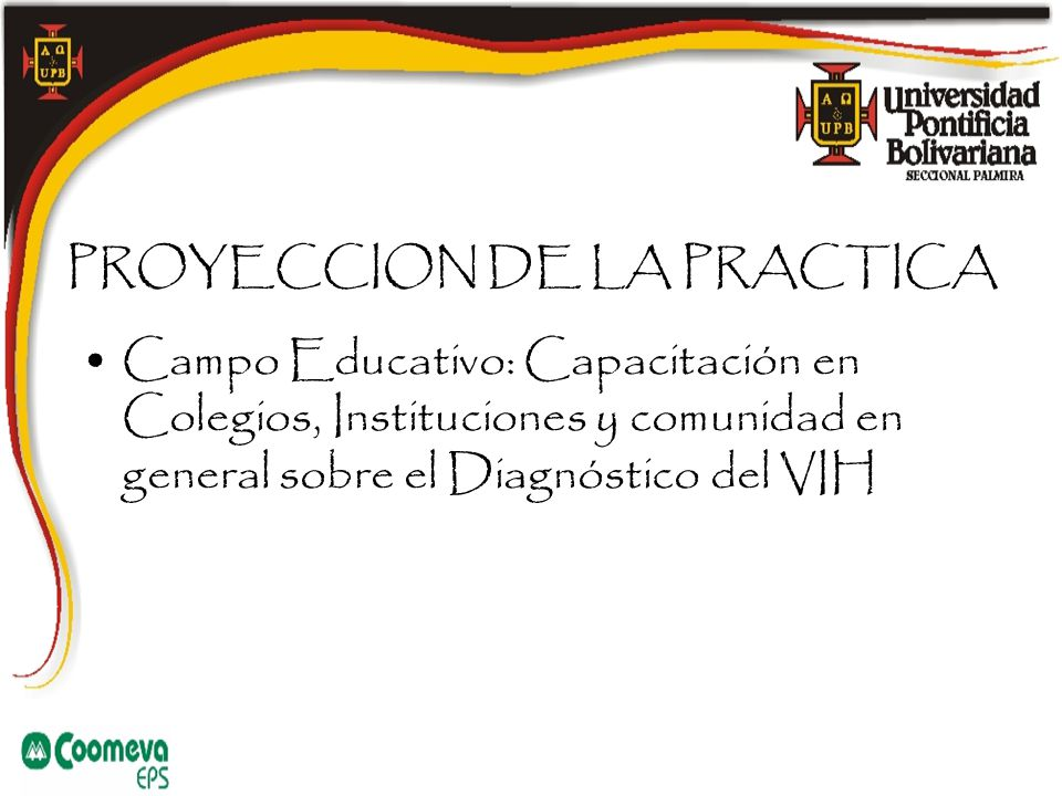PROYECCION DE LA PRACTICA Campo Educativo: Capacitación en Colegios, Instituciones y comunidad en general sobre el Diagnóstico del VIH