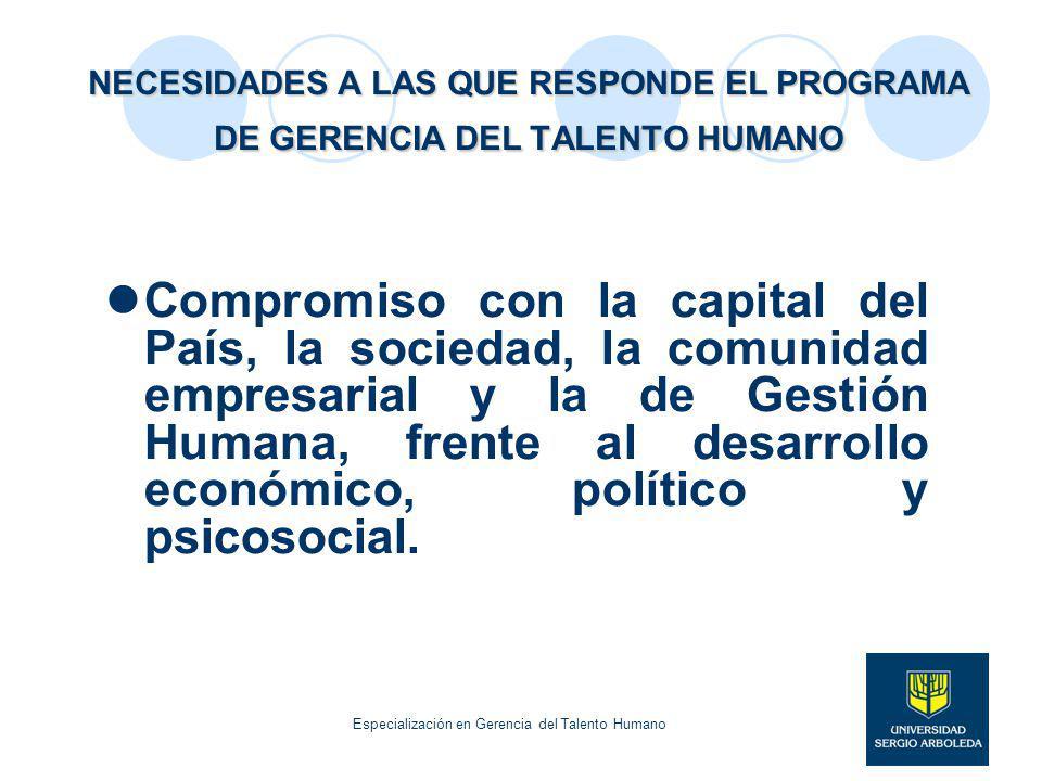 NECESIDADES A LAS QUE RESPONDE EL PROGRAMA DE GERENCIA DEL TALENTO HUMANO Compromiso con la capital del País, la sociedad, la comunidad empresarial y