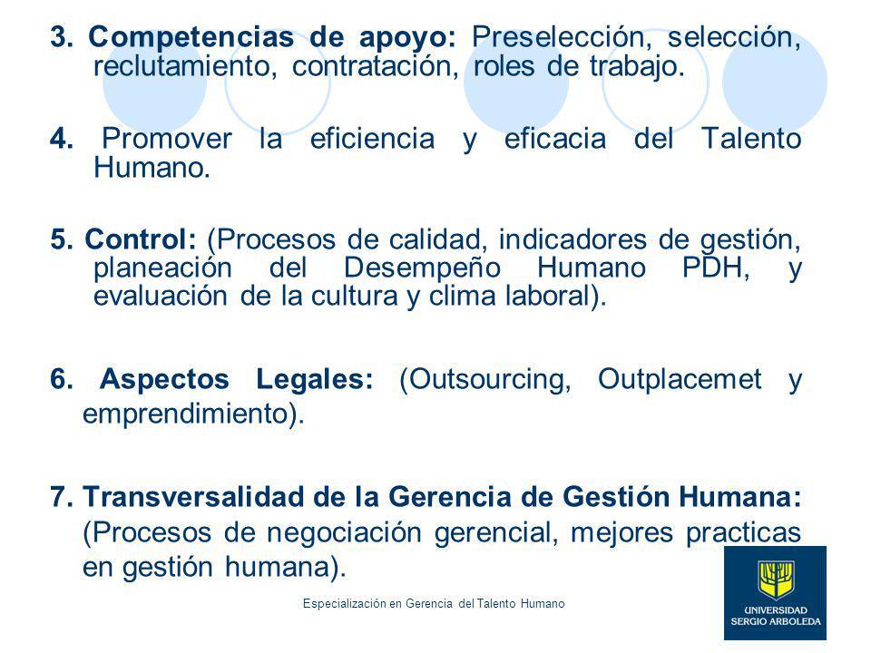 3. Competencias de apoyo: Preselección, selección, reclutamiento, contratación, roles de trabajo. 4. Promover la eficiencia y eficacia del Talento Hum