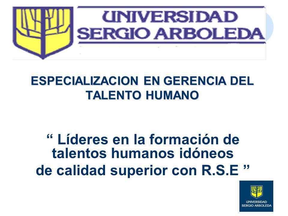 ESPECIALIZACION EN GERENCIA DEL TALENTO HUMANO Líderes en la formación de talentos humanos idóneos de calidad superior con R.S.E