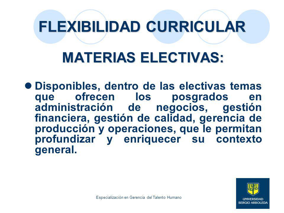FLEXIBILIDAD CURRICULAR MATERIAS ELECTIVAS: Disponibles, dentro de las electivas temas que ofrecen los posgrados en administración de negocios, gestió