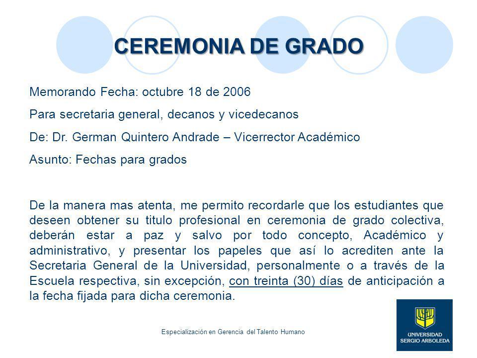 CEREMONIA DE GRADO Memorando Fecha: octubre 18 de 2006 Para secretaria general, decanos y vicedecanos De: Dr. German Quintero Andrade – Vicerrector Ac