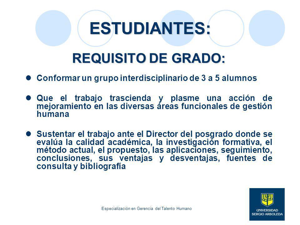 ESTUDIANTES: REQUISITO DE GRADO: Conformar un grupo interdisciplinario de 3 a 5 alumnos Que el trabajo trascienda y plasme una acción de mejoramiento