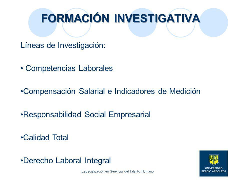 FORMACIÓN INVESTIGATIVA Líneas de Investigación: Competencias Laborales Compensación Salarial e Indicadores de Medición Responsabilidad Social Empresa