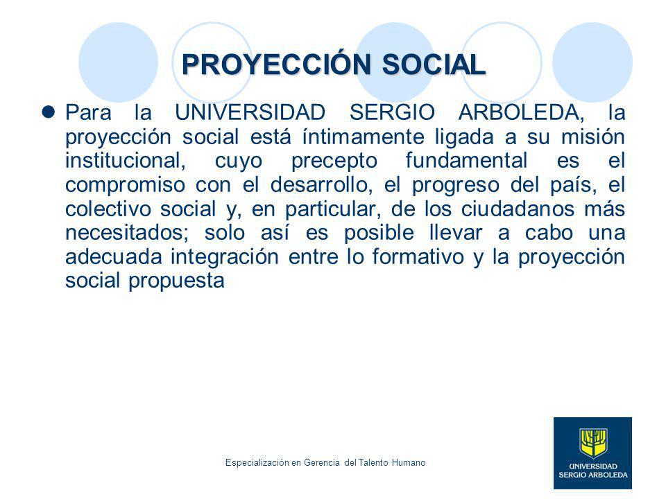 PROYECCIÓN SOCIAL Para la UNIVERSIDAD SERGIO ARBOLEDA, la proyección social está íntimamente ligada a su misión institucional, cuyo precepto fundament