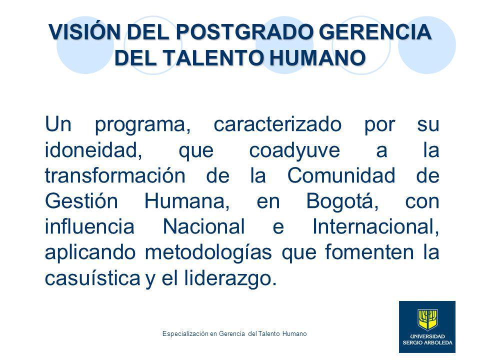 VISIÓN DEL POSTGRADO GERENCIA DEL TALENTO HUMANO Un programa, caracterizado por su idoneidad, que coadyuve a la transformación de la Comunidad de Gest