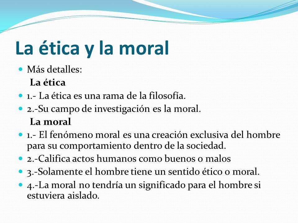 La ética y la moral La ética no pretende dirigir la vida humana, sino explicar la moral; no intenta decir a cada cuál lo que ha de hacer u omitir en cada caso concreto de la vida.