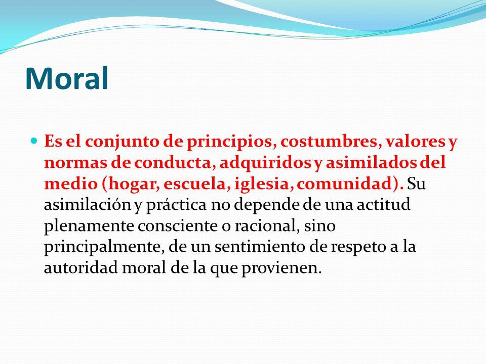 Ética Es el conjunto de principios, valores, costumbres y normas de conducta, adquiridos, asimilados y practicados de un modo estrictamente racional o consciente.