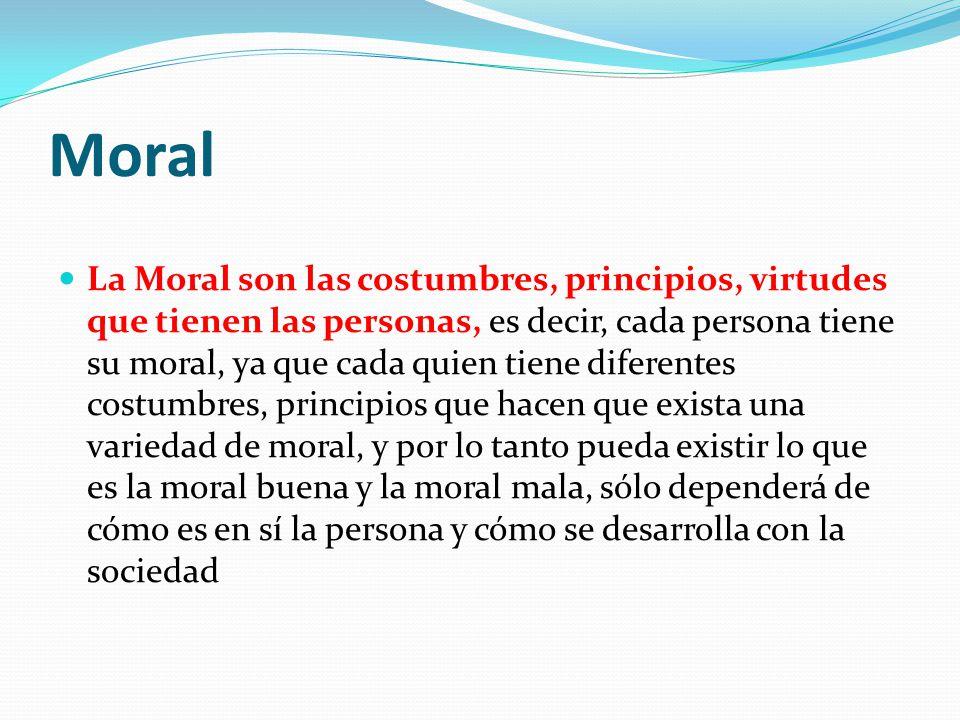 Ética La Ética es el estudio de la moral, y la estudia para detectar cuál es moral buena y cuál moral mala, y así, dar a entender qué es lo bueno para la sociedad y qué no