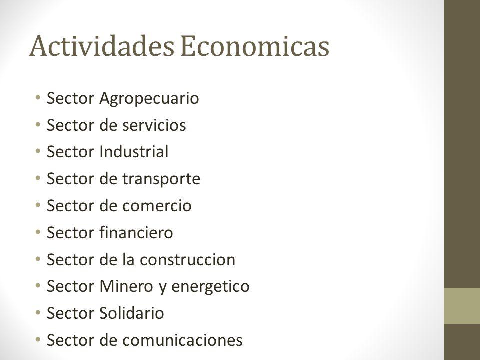 Actividades Economicas Sector Agropecuario Sector de servicios Sector Industrial Sector de transporte Sector de comercio Sector financiero Sector de l