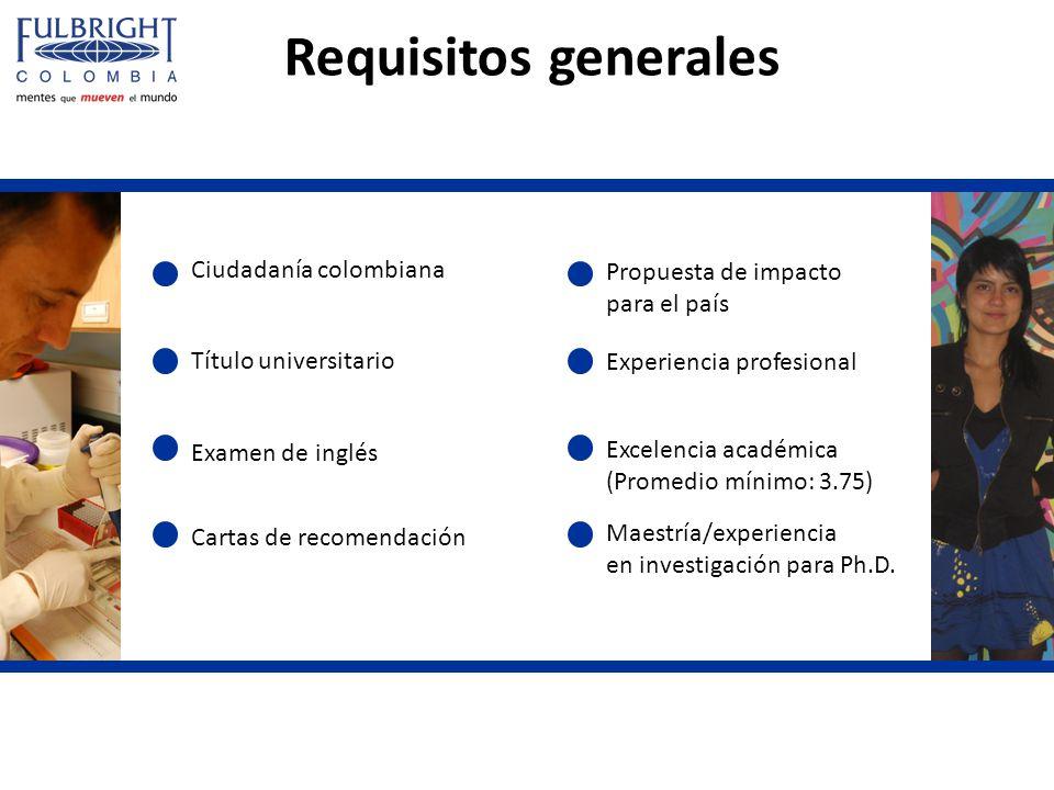 Requisitos generales Ciudadanía colombiana Título universitario Experiencia profesional Cartas de recomendación Maestría/experiencia en investigación
