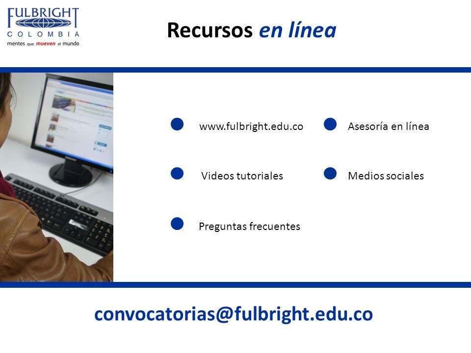 convocatorias@fulbright.edu.co Recursos en línea Videos tutoriales Asesoría en línea Medios sociales www.fulbright.edu.co Preguntas frecuentes
