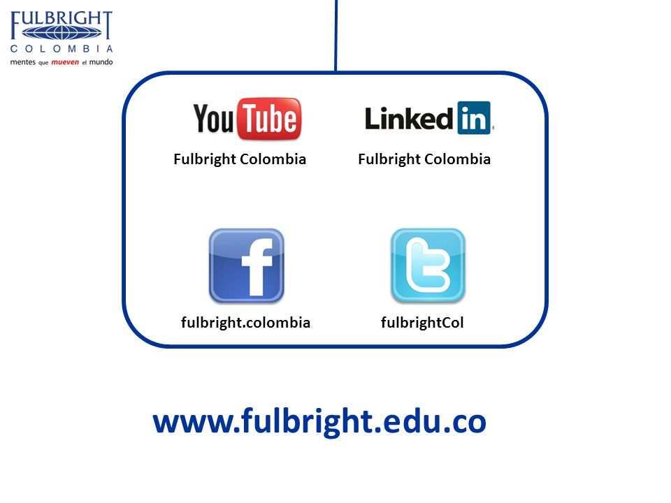 www.fulbright.edu.co fulbright.colombia fulbrightCol Fulbright Colombia