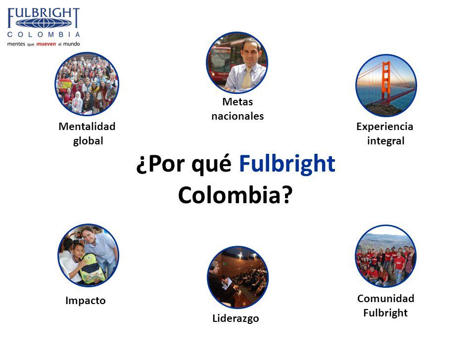¿Por qué Fulbright Colombia? Experiencia integral Metas nacionales Mentalidad global Impacto Liderazgo Comunidad Fulbright