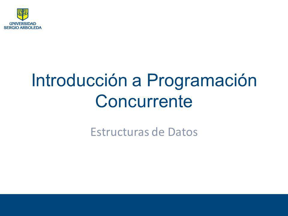 Introducción a Programación Concurrente Estructuras de Datos