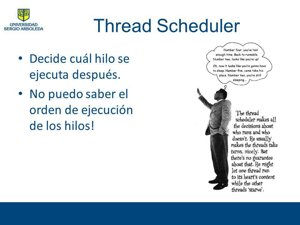 Thread Scheduler Decide cuál hilo se ejecuta después. No puedo saber el orden de ejecución de los hilos!