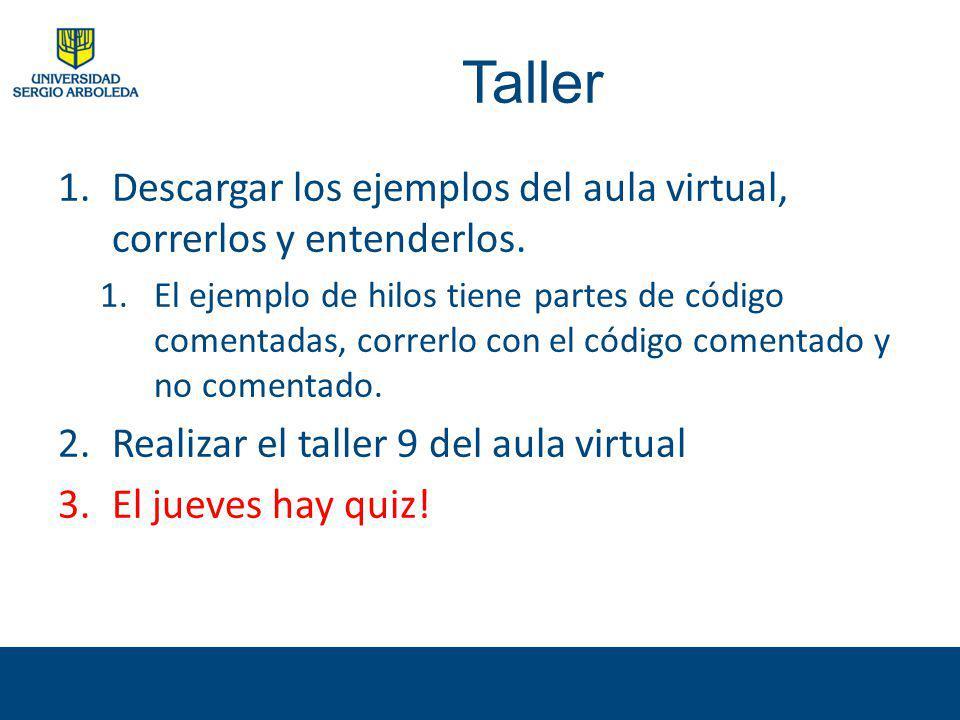 Taller 1.Descargar los ejemplos del aula virtual, correrlos y entenderlos. 1.El ejemplo de hilos tiene partes de código comentadas, correrlo con el có