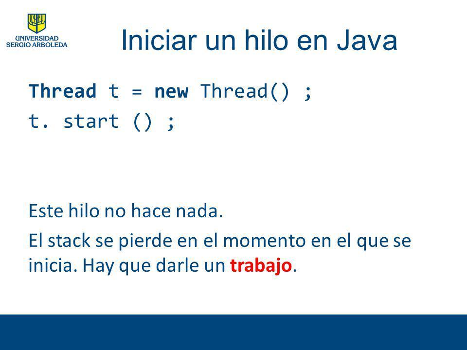 Iniciar un hilo en Java Thread t = new Thread() ; t. start () ; Este hilo no hace nada. El stack se pierde en el momento en el que se inicia. Hay que