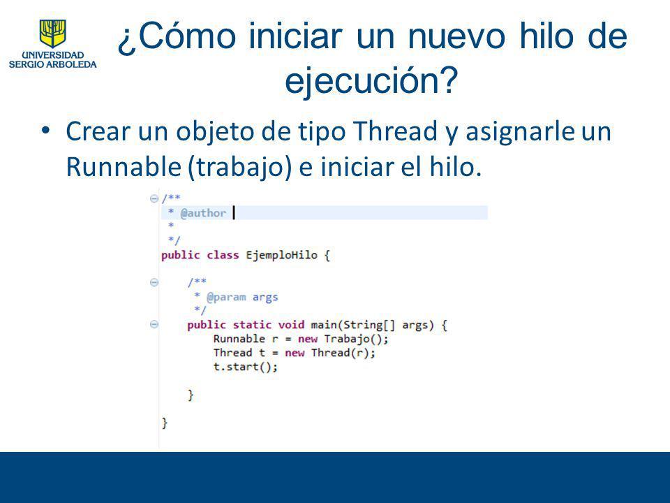 ¿Cómo iniciar un nuevo hilo de ejecución? Crear un objeto de tipo Thread y asignarle un Runnable (trabajo) e iniciar el hilo.