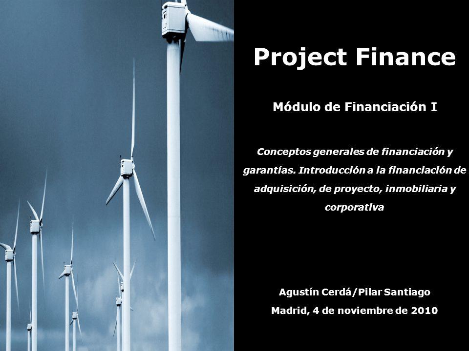 Project Finance Módulo de Financiación I Conceptos generales de financiación y garantías. Introducción a la financiación de adquisición, de proyecto,