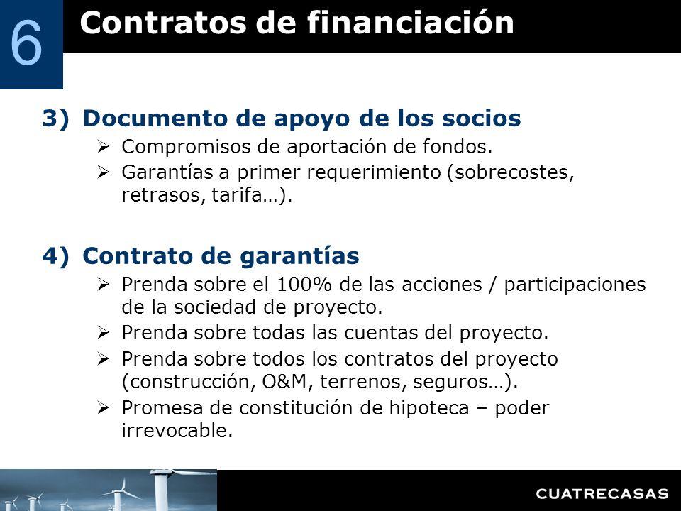 Contratos de financiación 6 3)Documento de apoyo de los socios Compromisos de aportación de fondos. Garantías a primer requerimiento (sobrecostes, ret