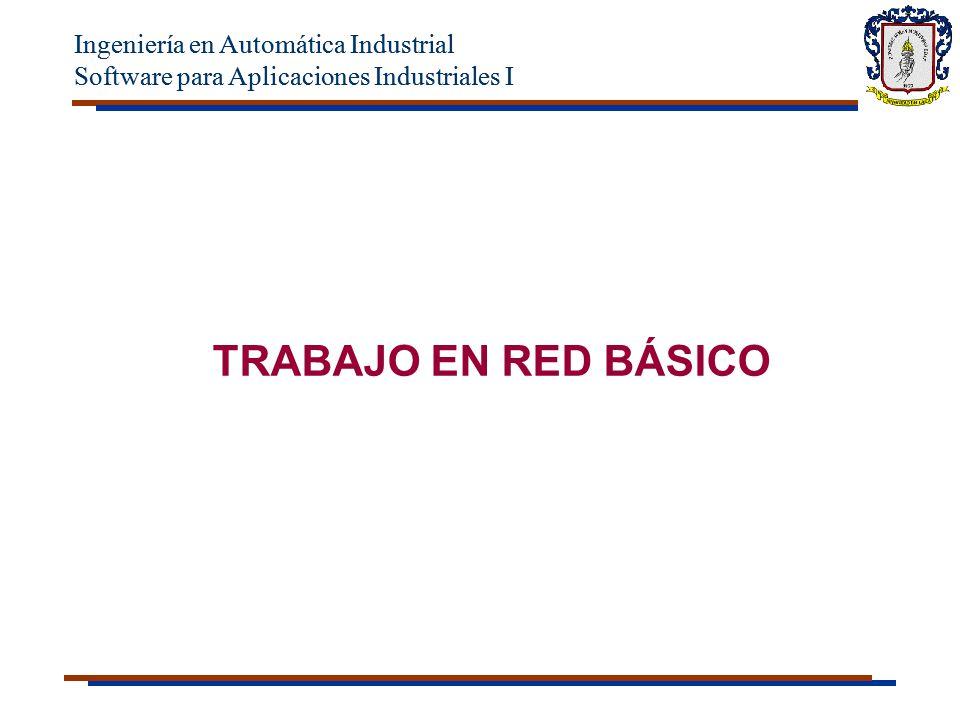 Ingeniería en Automática Industrial Software para Aplicaciones Industriales I Ingeniería en Automática Industrial Software para Aplicaciones Industriales I TRABAJO EN RED BÁSICO