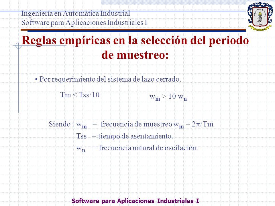 Reglas empíricas en la selección del periodo de muestreo: Siendo : w m = frecuencia de muestreo w m = 2 /Tm Tss = tiempo de asentamiento. w n = frecue
