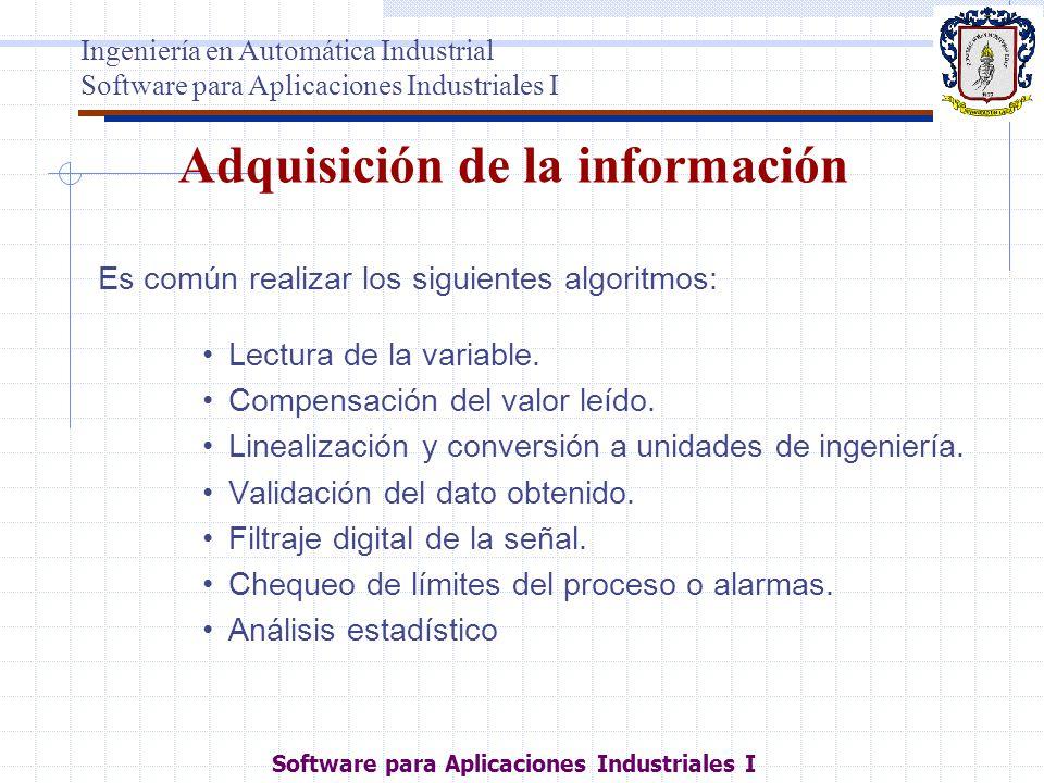 Adquisición de la información Es común realizar los siguientes algoritmos: Lectura de la variable. Compensación del valor leído. Linealización y conve