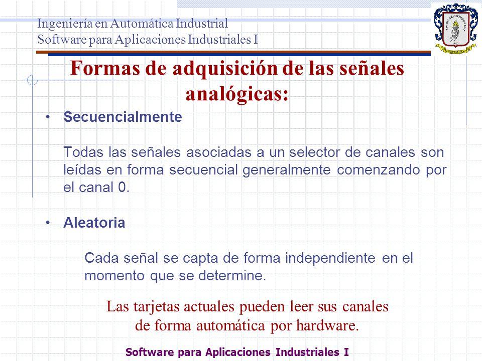 Software para Aplicaciones Industriales I Formas de adquisición de las señales analógicas: Secuencialmente Todas las señales asociadas a un selector d