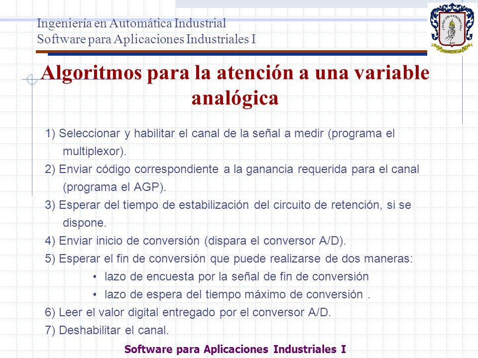 Algoritmos para la atención a una variable analógica 1) Seleccionar y habilitar el canal de la señal a medir (programa el multiplexor). 2) Enviar códi