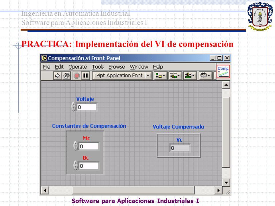 PRACTICA: Implementación del VI de compensación Ingeniería en Automática Industrial Software para Aplicaciones Industriales I