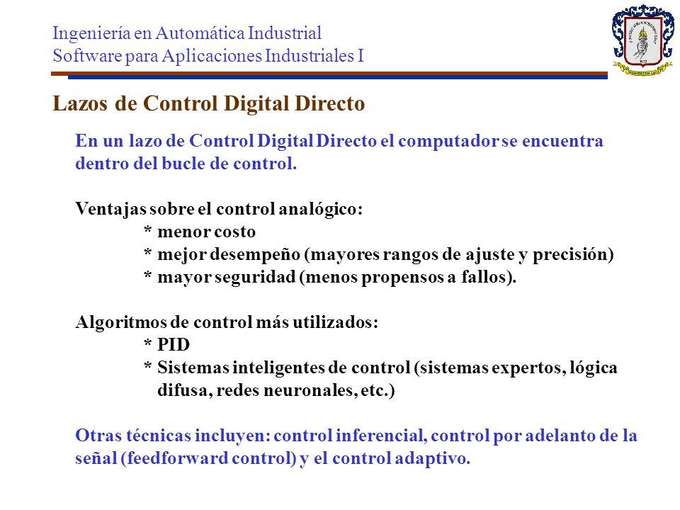 En un lazo de Control Digital Directo el computador se encuentra dentro del bucle de control. Ventajas sobre el control analógico: * menor costo * mej