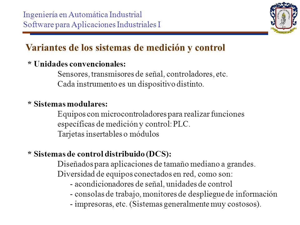 Variantes de los sistemas de medición y control * Unidades convencionales: Sensores, transmisores de señal, controladores, etc. Cada instrumento es un