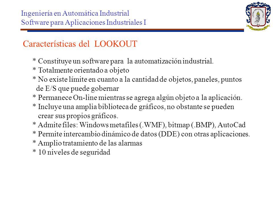 Características del LOOKOUT * Constituye un software para la automatización industrial. * Totalmente orientado a objeto * No existe límite en cuanto a