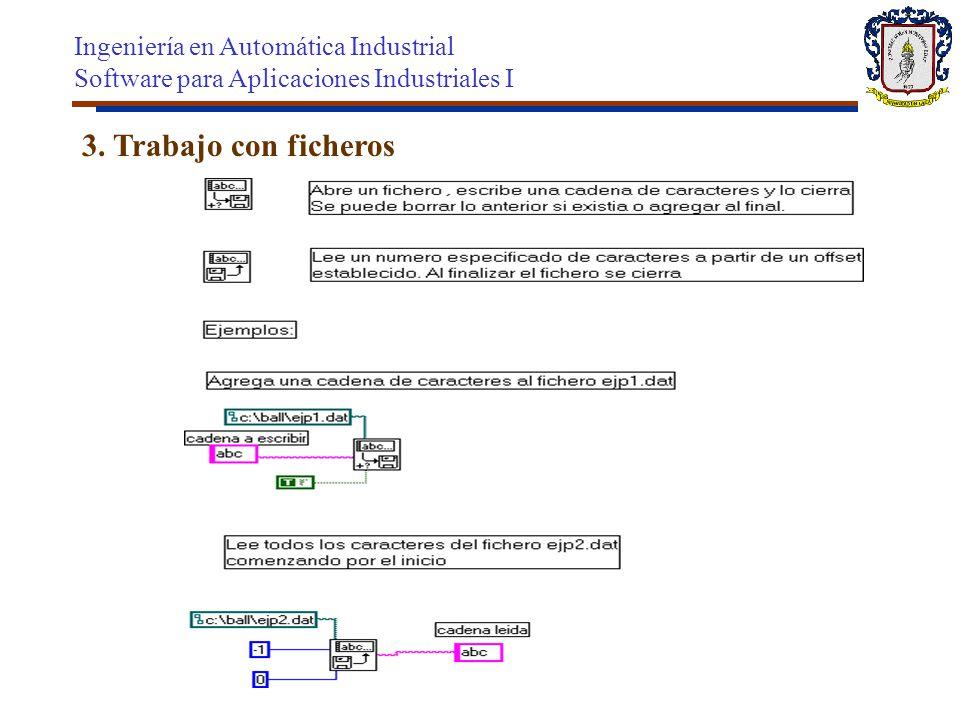 3. Trabajo con ficheros Ingeniería en Automática Industrial Software para Aplicaciones Industriales I