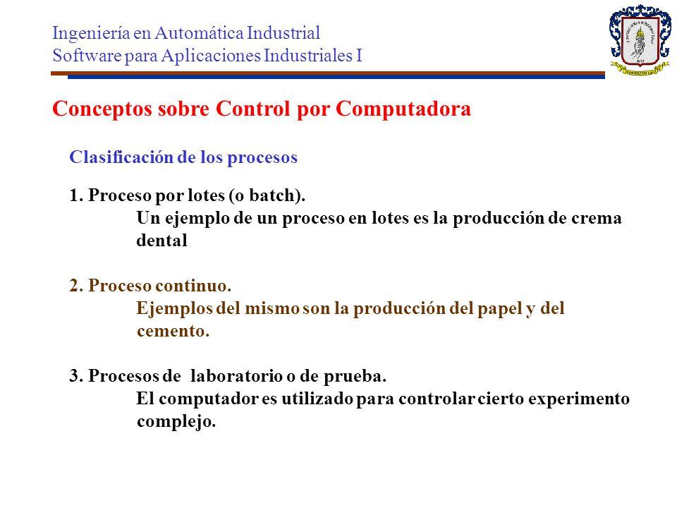 Conceptos sobre Control por Computadora 1. Proceso por lotes (o batch). Un ejemplo de un proceso en lotes es la producción de crema dental 2. Proceso