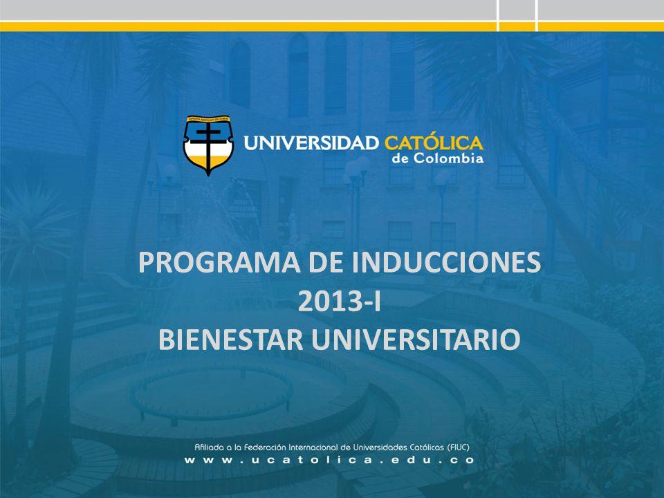 PROGRAMA DE INDUCCIONES 2013-I BIENESTAR UNIVERSITARIO