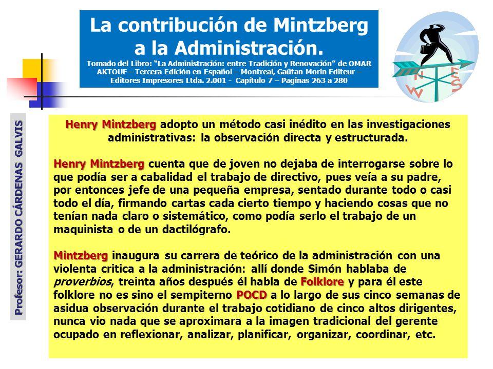 Henry Mintzberg Henry Mintzberg adopto un método casi inédito en las investigaciones administrativas: la observación directa y estructurada.