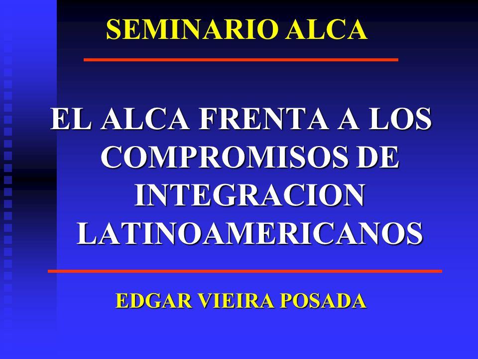 SEMINARIO ALCA EL ALCA FRENTA A LOS COMPROMISOS DE INTEGRACION LATINOAMERICANOS EDGAR VIEIRA POSADA